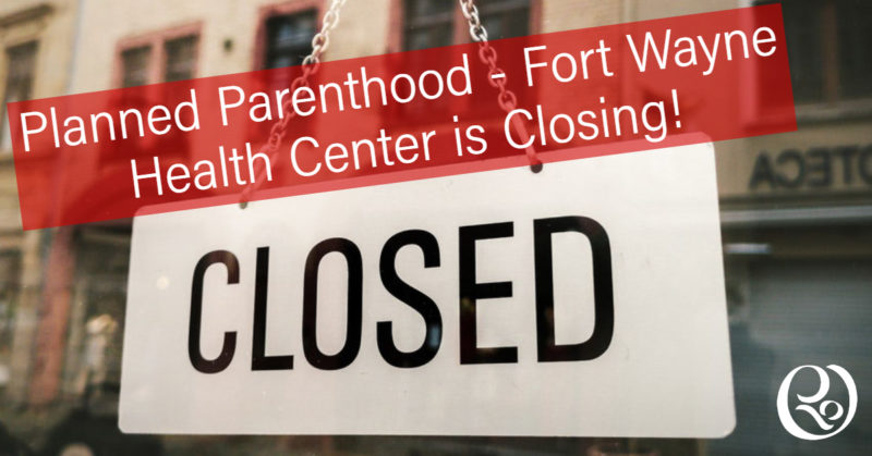 Planned Parenthood in Fort Wayne Closing